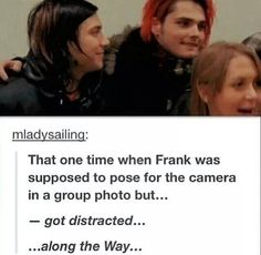 Funny but I'm not for the frerard thing. They have children of their own, and, get this, WIVES!!! Nothing against gay relationships but if that were to happen it's over ten years too late.