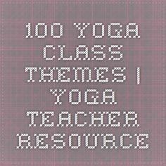 100 Yoga Class Themes   Yoga Teacher Resource