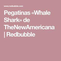 Pegatinas «Whale Shark» de TheNewAmericana | Redbubble
