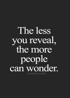 The less you reveal, the more people can wonder. | Stepcase Lifehack | Bloglovin'