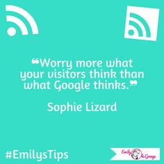 ❝Worry more what your visitors think than what Google thinks.❞ @SophieLizard#EmilysTips