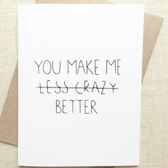 Funny Valentines Love Card for boyfriend, girlfriend, husband or wife. I Love You For Your Crazy. Handmade by chalkscribe (Best Boyfriend Card) Funny Love Cards, Cute Cards, Funny Greeting Cards, Cards Diy, Valentine Love Cards, Funny Valentine, Cards For Friends, Gifts For Friends, You Make Me Better