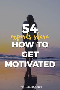 Experts share how to get motivated, getting motivated to accomplish goals #goalsetting #motivation #liveyourdreams