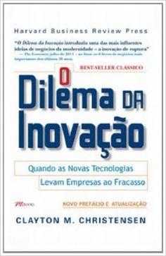 O Dilema Da Inovacao. Quando As Novas Tecnologias Levam As Empresas Ao Fracasso - Livros na Amazon.com.br