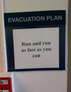 Hahaha....this is me every time the fire alarm goes off at work! Forget protocol, I'm outta here!