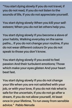 You start dying slowly if you... By Pablo Neruda