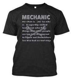 "Show people the real definition of a mechanic These high-quality t-shirts are available in Men's black tees - Made in the USA ""Mechanic"" T-shirt features: - Super high-quality cotton (won't fade) - Ul"