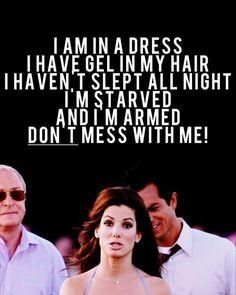I felt like this today...well, I wasn't armed -- Miss Congeniality