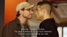 #MrRobot: You're losing it, kiddo. I'm only supposed to be your prophet. You're supposed to be my god.  More on: http://www.magicalquote.com/series/mr-robot/ #MrRobot