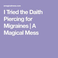 I Tried the Daith Piercing for Migraines | A Magical Mess