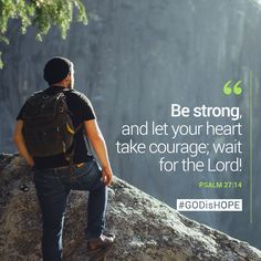 Be strong, and let your heart take courage; wait for the Lord! #GODisHOPE #BeStrong #Courage