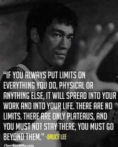 """There are no limits"" ~ Bruce Lee"
