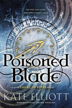 Poisoned Blade (Court of Fives, #2) by Kate Elliott - August 16th 2016 by Little, Brown Books for Young Readers
