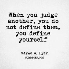 "Follow the creator of WordPorn.com: https://www.instagram.com/spiz.11/ ""When you judge another, you do not define them, you define yourself"" - Wayne W. Dyer #WayneWDyer #inspirational #wordporn #words #quote #quotes #love #quoteoftheday #instadaily #quotesdaily #quotestolifeby #quotes4life #quotestags #wordsofwisdom #wordoftheyear #wordoftheday #wordart #wordsmith #wordlover #wordpower #word"