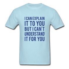 I Can Explain It For You T-Shirt | Spreadshirt | ID: 10929901