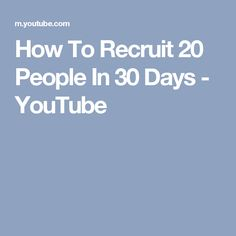 How To Recruit 20 People In 30 Days - YouTube