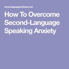How To Overcome Second-Language Speaking Anxiety