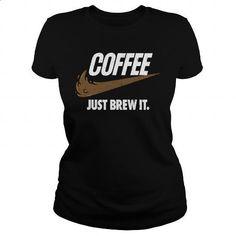COFFEE - JUST BREW IT. - #t shirt ideas #sport shirts. PURCHASE NOW => https://www.sunfrog.com/Drinking/COFFEE--JUST-BREW-IT-137470215-Black-Ladies.html?id=60505