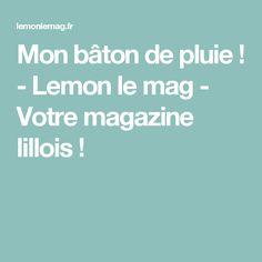 Mon bâton de pluie ! - Lemon le mag - Votre magazine lillois !