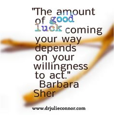 """Believe in your own good luck, """"Dreams to Action,"""" http://drjulieconnor.com"""