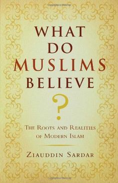 What Do Muslims Believe?: The Roots and Realities of Modern Islam by Ziauddin Sardar,http://www.amazon.com/dp/0802716423/ref=cm_sw_r_pi_dp_WaJisb16QYTN58TG