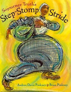 Sojourner Truth's Step-Stomp Stride- great nonfiction picture book (Mentor Text for: onomatopoeia, voice, mood, alliteration)