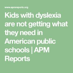Kids with dyslexia are not getting what they need in American public schools | APM Reports