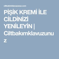 PİŞİK KREMİ İLE CİLDİNİZİ YENİLEYİN | Ciltbakımklavuzunuz Homemade Skin Care, Health, Pasta, Masks, Health Care, Salud, Noodles, Diy Skin Care, Pasta Recipes