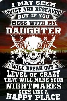 Don't mess with my daughter....you'll get what's coming to you