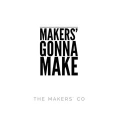 Are you a maker, builder or creator? What do you put out into the world??  www.themakerscollective.com.au