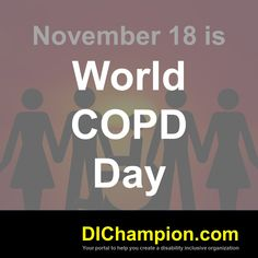 November 18 is World COPD Day www.dichampion.com #disability #autism #disabilities #inclusion #accessibility #disabilityinclusion #valuable500 #disabilityin