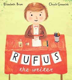 Rufus the Writer by Elizabeth Bram, illustrated by Chuck Groenink
