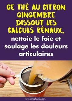 Ce thé au citron gingembre dissout les calculs rénaux, nettoie le foie et soulage les douleurs articulaires