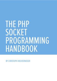 The PHP Socket Programming Handbook Learn how to make servers in PHP.