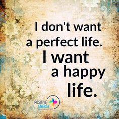 https:I don't want a perfect life. I want a happy life.