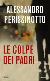 Le colpe dei padri di Alessandro Perissinotto Piemme, 2012 pp.316 18 Euro A 45 anni Guido Marchisio , torinese, ha sempre pen...