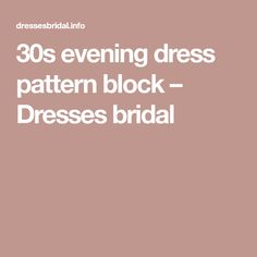 30s evening dress pattern block – Dresses bridal