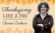 Seattle chef and cookbook author Renee Erickson shares her advice for cooking a no-stress Thanksgiving dinner.