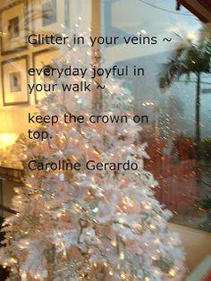 Glitter in your veins ~ everyday joyful in your walk~ keep the crown on top.    Caroline Gerardo  #haiku #glitter #crown