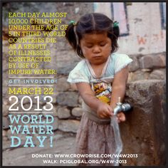 Each day almost 10,000 children under the age of 5 in third world countries die as a result of illnesses contracted by use of impure water. World Water Day is March 22nd, 2013. #water #worldwaterday