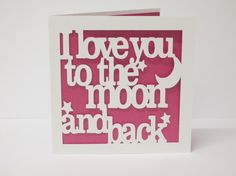 To the moon and back papercut card. this would be cute framed.