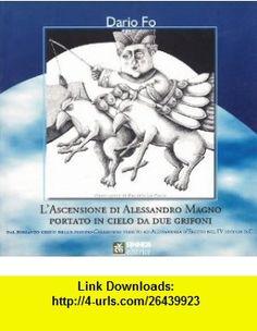 Lascensione di Alessandro Magno portato in cielo da due grifoni (9788886061544) Dario Fo, R. Lo Piano , ISBN-10: 8886061544  , ISBN-13: 978-8886061544 ,  , tutorials , pdf , ebook , torrent , downloads , rapidshare , filesonic , hotfile , megaupload , fileserve