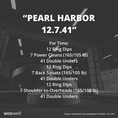 """Pearl Harbor 12.7.41"" WOD - For Time: 12 Ring Dips; 7 Power Cleans (165/105 lb); 41 Double Unders; 12 Ring Dips; 7 Back Squats (165/105 lb); 41 Double Unders; 12 Ring Dips; 7 Shoulder-to-Overheads (165/105 lb); 41 Double Unders"