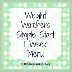 Weight Watchers Simple Start Week 1 Menu Plan.