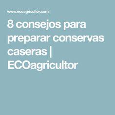 8 consejos para preparar conservas caseras | ECOagricultor