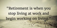 For some people, life begins in retirement.