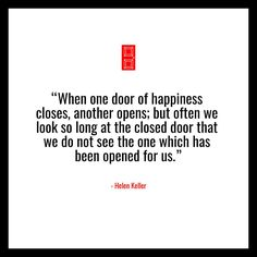 When one door of happiness closes another opens; but often we look so long at the closed door that we do not see the one which has been opened for us.  Helen Keller #QuotesPorn #quote #quotes #leadership #inspiration #life #love #motivation #quoteoftheday #success #wisdom #image