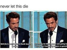 """Replace """"susan Downey jr"""" with """"pepper Potts"""" and it's like him & iron man are one and the same"""
