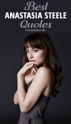 Collection of the best quotes by Anastasia Steel (Grey) from Fifty Shades │ #FiftyShades #AnastasiaSteele