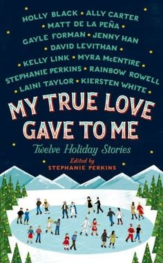 READ IT--My True Love Gave To Me: Twelve Holiday Stories.Wonderful book filled with sweet love stories
